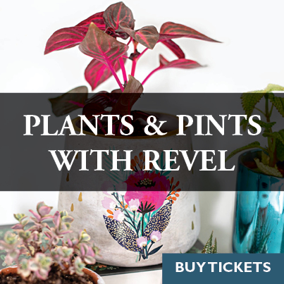 Plants & Pints with Revel